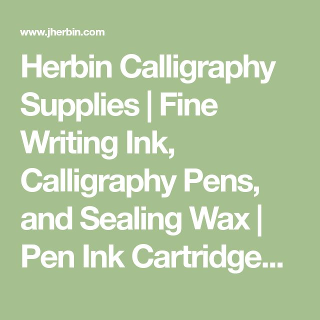 Herbin Calligraphy Supplies | Fine Writing Ink, Calligraphy Pens, and Sealing Wax | Pen Ink Cartridges, Reed and Bamboo Pens