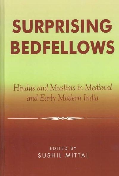 Surprising Bedfellows: Hindus and Muslims in Medieval and Early Modern India