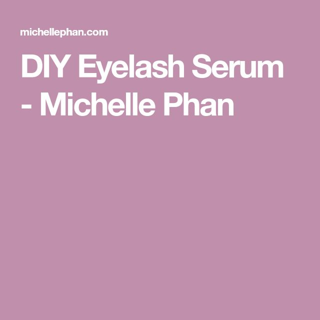 DIY Eyelash Serum - Michelle Phan