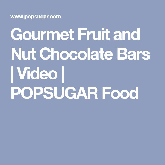 Gourmet Fruit and Nut Chocolate Bars | Video | POPSUGAR Food