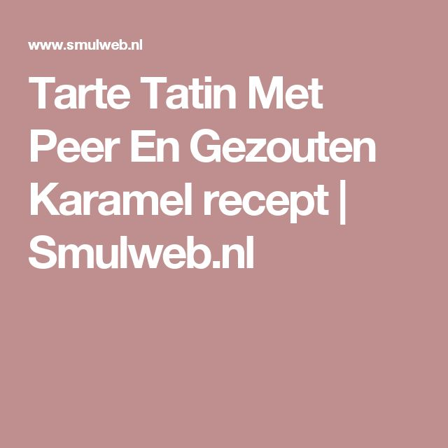 Tarte Tatin Met Peer En Gezouten Karamel recept   Smulweb.nl