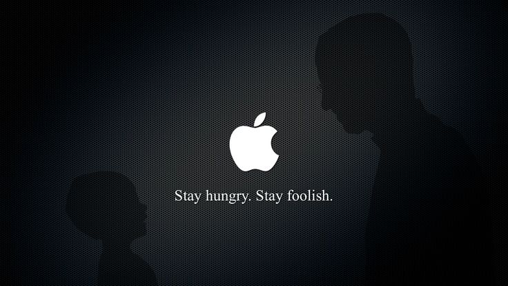 Stay hungry. Stay foolish. - Steve Jobs