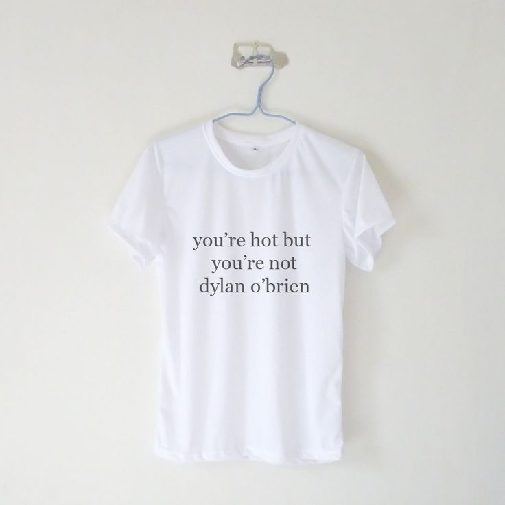 You're Hot But You're Not Dylan O'brien T-shirt $12.99 ; Teen Wolf ; Fangirl ; Graphic Tees ; Quote ; Teen Fashion ; Shop more #DylanObrien items at http://kissmebangbang.com/product-category/teen-wolf/