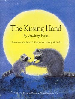 the kissing hand...one of my favorite children's books, a beautiful story.
