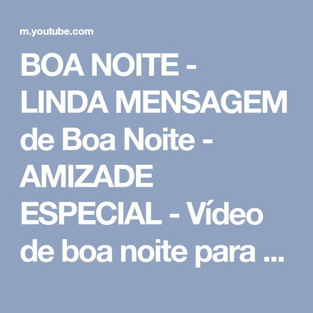 BOA NOITE - LINDA MENSAGEM de Boa Noite - AMIZADE ESPECIAL - Vídeo de boa noite para WhatsApp - YouTube