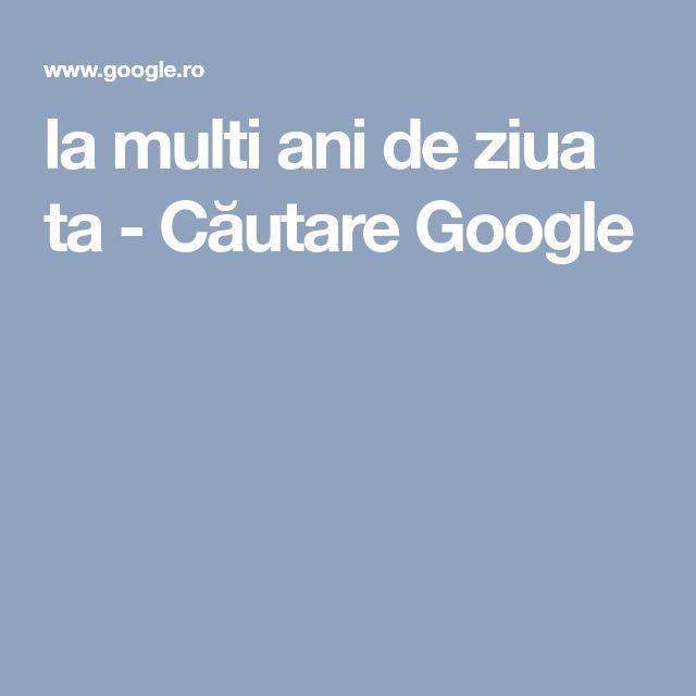 la multi ani de ziua ta - Căutare Google