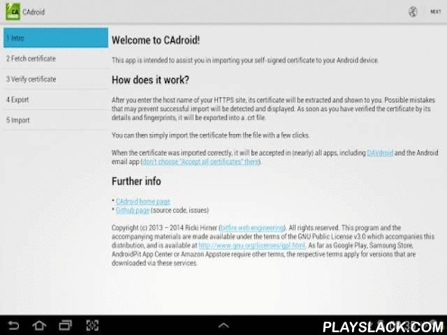 CAdroid – Import Certificates  Android App - playslack.com , Importing a self-signed certificate to your Android device to ensure secure connections can be a pain when you need to do it manually. CAdroid greatly simplifies this workflow: Type your server address, fetch and view your certificate and then let CAdroid export it to the correct format that Android needs. CAdroid saves it to your root folder. After that you can simply import the certificate to Androids trusted credential…
