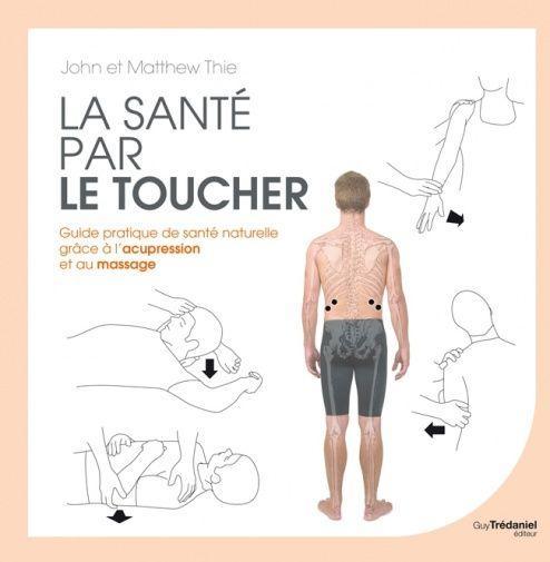La santé par le toucher - John Thie, Matthew Thie