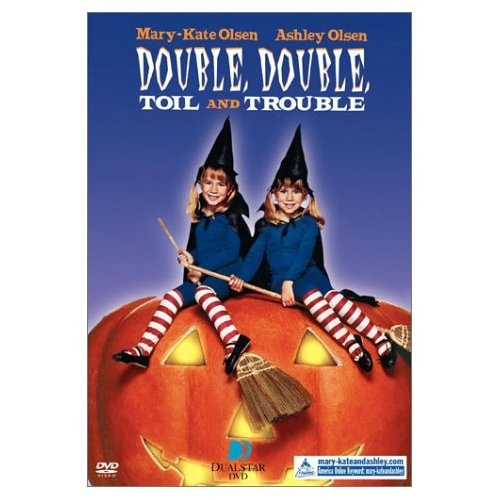 Double, Double, Toil and Trouble.