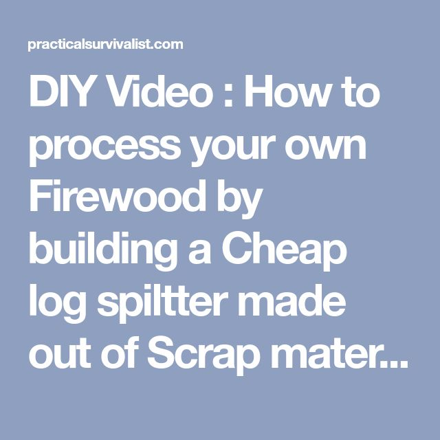 DIY Video : How to process your own Firewood by building a Cheap log spiltter made out of Scrap materials |