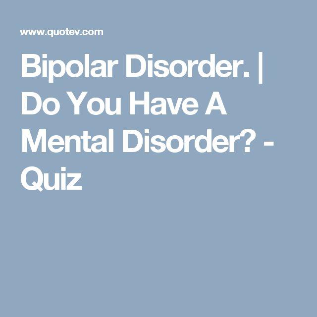 Bipolar Disorder.   Do You Have A Mental Disorder? - Quiz