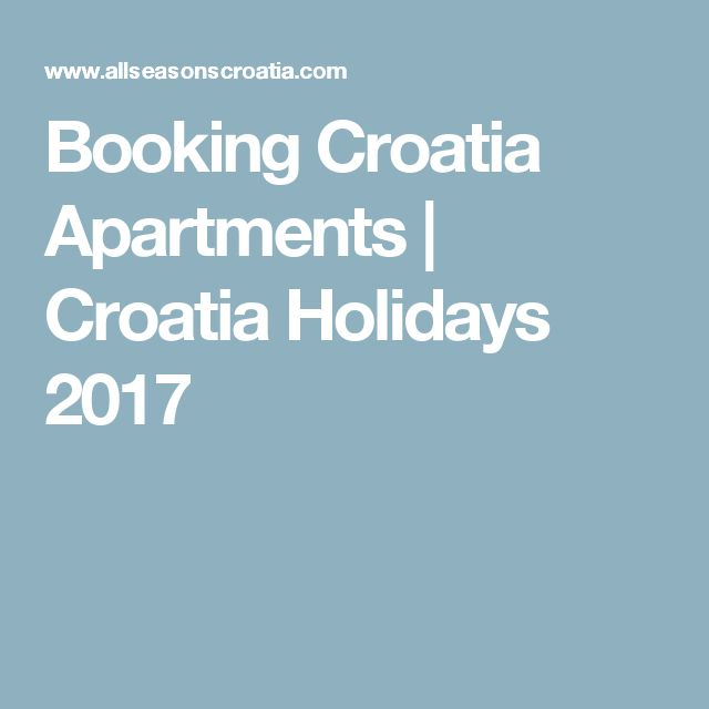 Booking Croatia Apartments | Croatia Holidays 2017