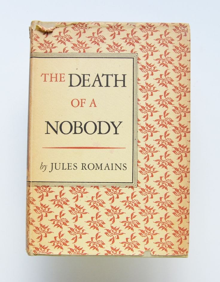 The Death of a Nobody by Jules Romains ; Translated by Desmond MacCarthy and Sidney Waterlow. With a new introduction by the author, translated by Haakon Chevalier