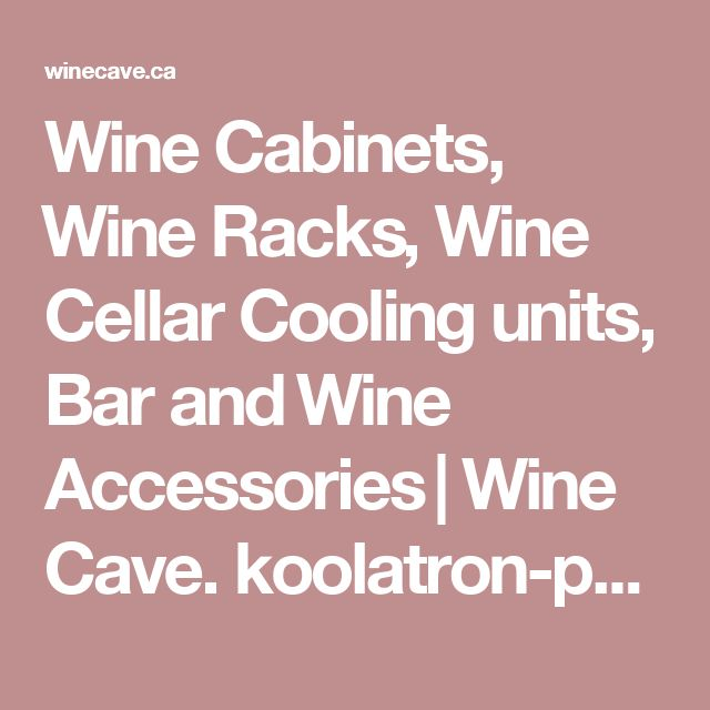 Wine Cabinets, Wine Racks , Wine Cellar Cooling units, Bar and