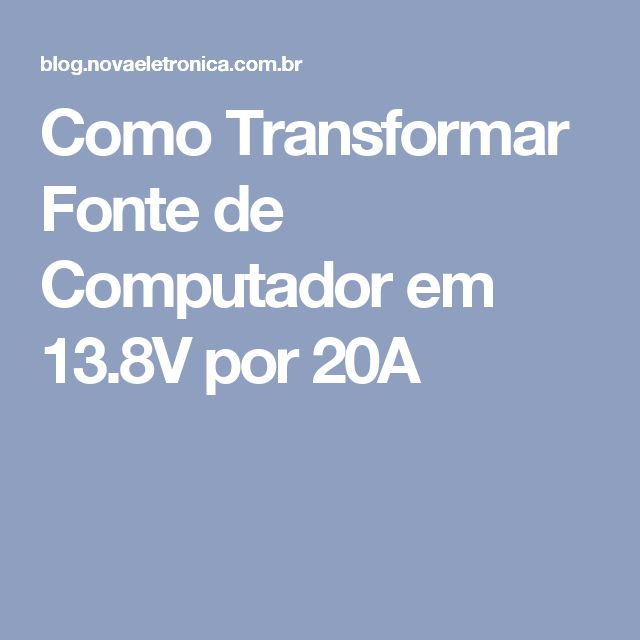 Como Transformar Fonte de Computador em 13.8V por 20A