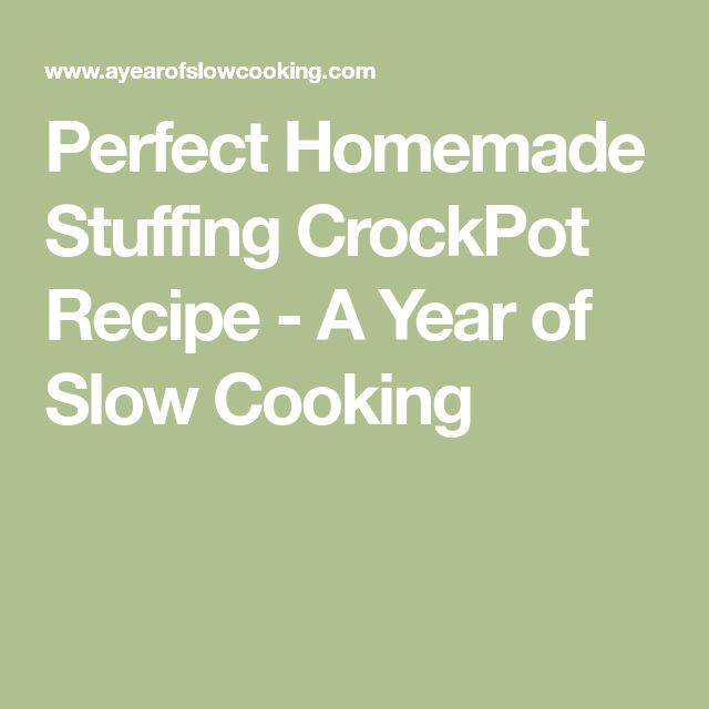 Perfect Homemade Stuffing CrockPot Recipe - A Year of Slow Cooking