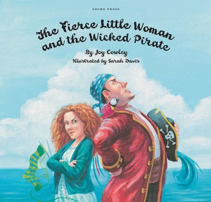The Fierce Little Woman And The Wicked Pirate by Joy Cowley And Sarah Davis