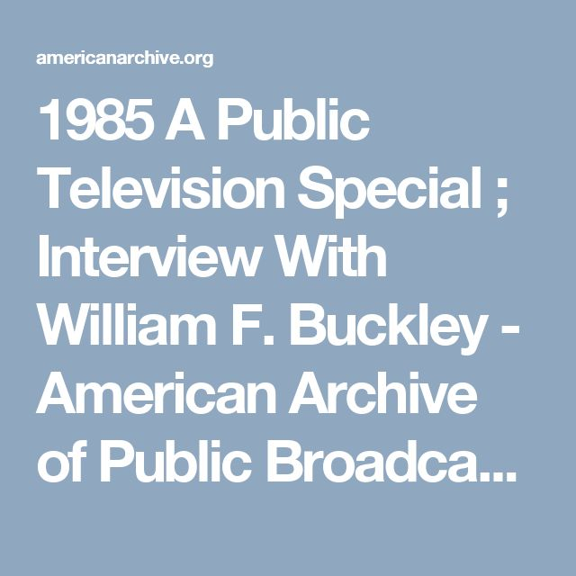 1985 A Public Television Special ; Interview With William F. Buckley - American Archive of Public Broadcasting