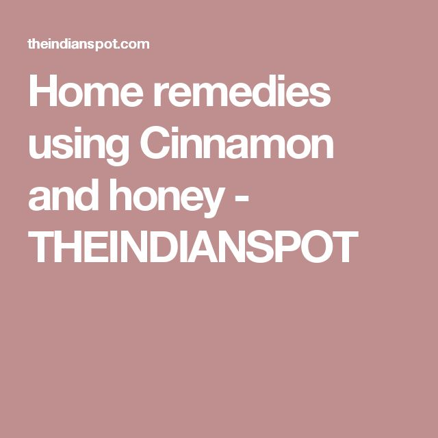 Home remedies using Cinnamon and honey - THEINDIANSPOT