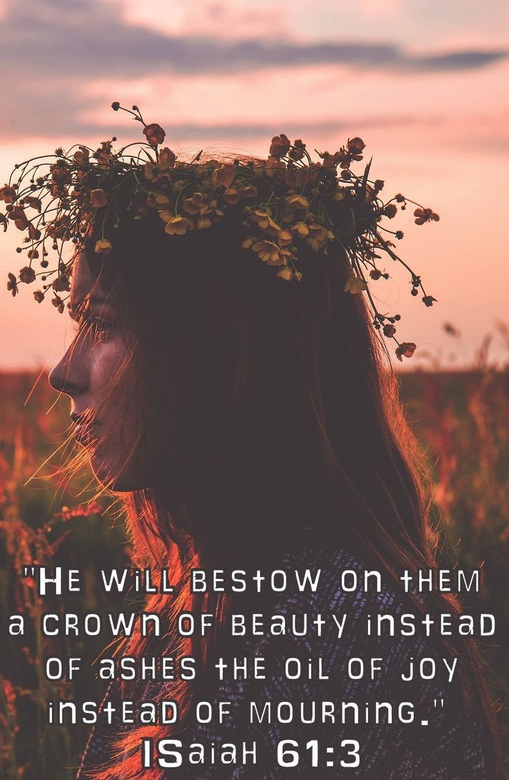 """""""He will bestow on them a crown of beauty instead of ashes, the oil of joy instead of mourning, and a garment of praise instead of a spirit of despair. They will be called oaks of righteousness, a planting of the Lord for the display of his splendor."""""""