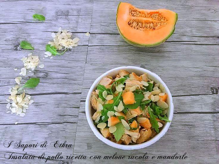 Insalata di pollo ricetta con melone rucola e mandorle