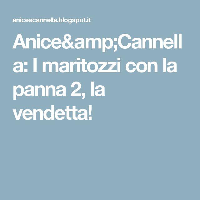 Anice&Cannella: I maritozzi con la panna 2, la vendetta!