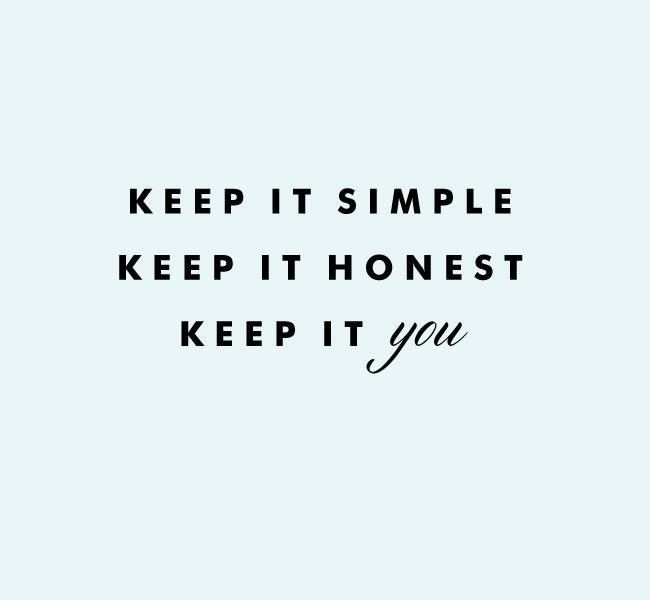 Simple Pinterest Quotes: Keep It Simple. Keep It Honest. Keep It YOU. #quote