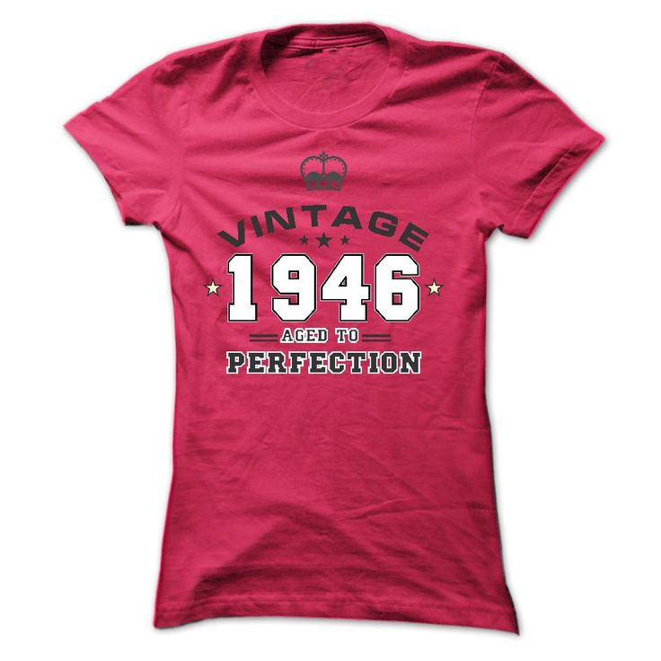 Vintage 1946 ᐊ aged to perfection - Limited EditionYour shirt is screen printed on high quality material! ==> Dont delay! Please Order it now!1946, year born, birth year, year, birthday, birth years