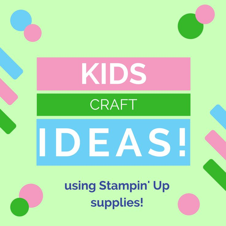 Some fun craft ideas to do with the kids using Stampin' Up products!