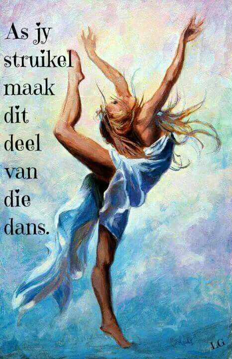 As jy struikel...maak dit deel van die dans... #Afrikaans #Rules2LiveBy __[Lize Grobler]