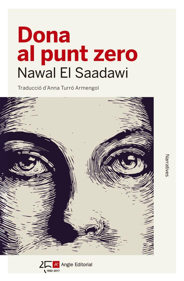 Dona al punt zero / Nawal El Saadawi https://cataleg.ub.edu/record=b2236195~S1*cat Escrita a partir d'una història real, Dona al punt zero, inèdita en català, relata la vida de la Firdaus. En àrab Firdaus significa 'paradís', però ella sembla haver transitat sempre per l'infern. Acusada d'haver assassinat un home espera al corredor de la mort mentre explica la seva existència marcada per l'explotació.