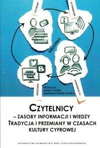 Czytelnicy - zasoby informacji i wiedzy. Tradycja i przemiany w czasach kultury cyfrowej - Anna Dymmel, Sebastian Dawid Kotuła - Książka - Księgarnia internetowa Bonito.pl