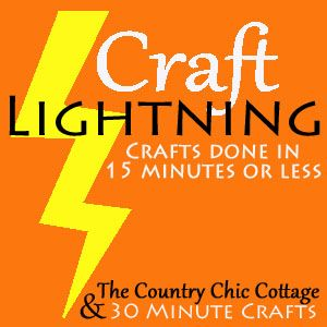 Craft Lightning -- Quick Crafts Week! - * THE COUNTRY CHIC COTTAGE (DIY, Home Decor, Crafts, Farmhouse)
