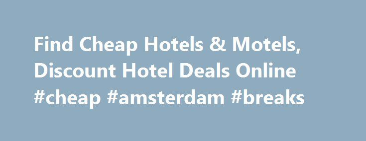 Find Cheap Hotels & Motels, Discount Hotel Deals Online #cheap #amsterdam #breaks http://cheap.remmont.com/find-cheap-hotels-motels-discount-hotel-deals-online-cheap-amsterdam-breaks/  #find cheap hotels # Introducing Red Roof PLUS+ Red Roof PLUS+ includes a new Premium room type, welcoming red canopies at select properties that project the brand s signature color, enhanced LED lighting, attractive landscaping and outside signage indicating it s a Red Roof PLUS+ property. Red Roof PLUS…