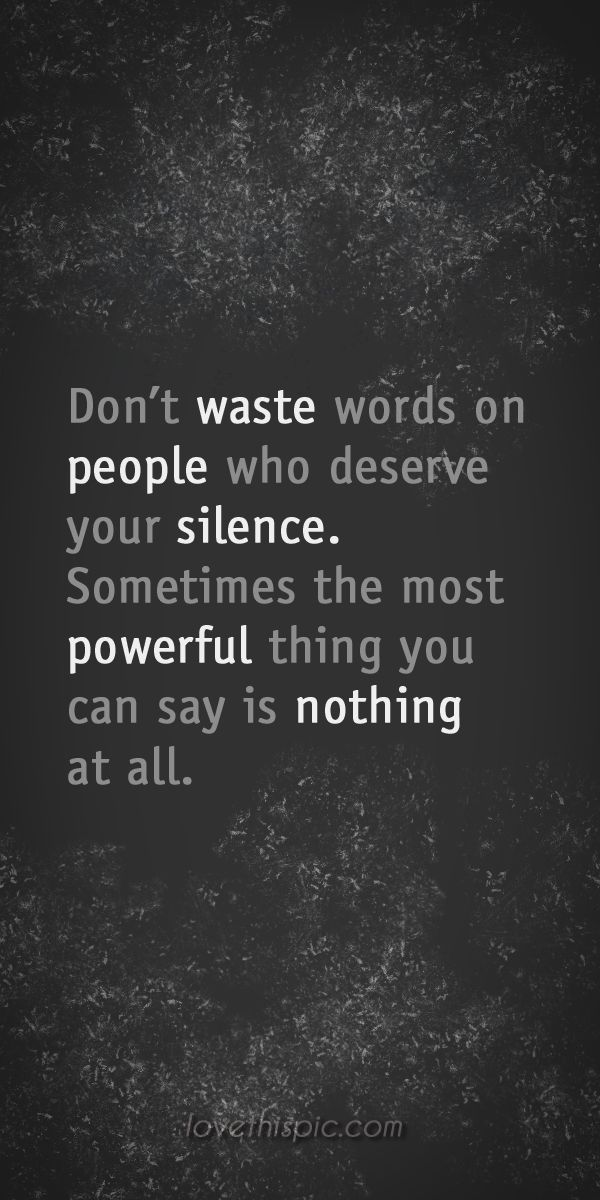Don't waste quotes people truth inspirational waste say wisdom words wise quotes silence pinterest pinterest quotes nothing