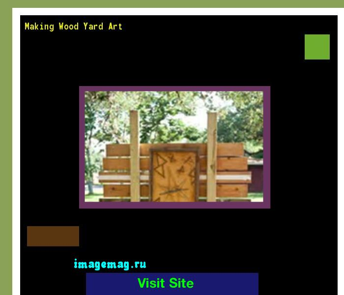 Making Wood Yard Art 181412 - The Best Image Search