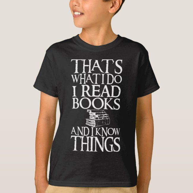 That S What I Do I Read Books And I Know Things T Shirt Zazzle