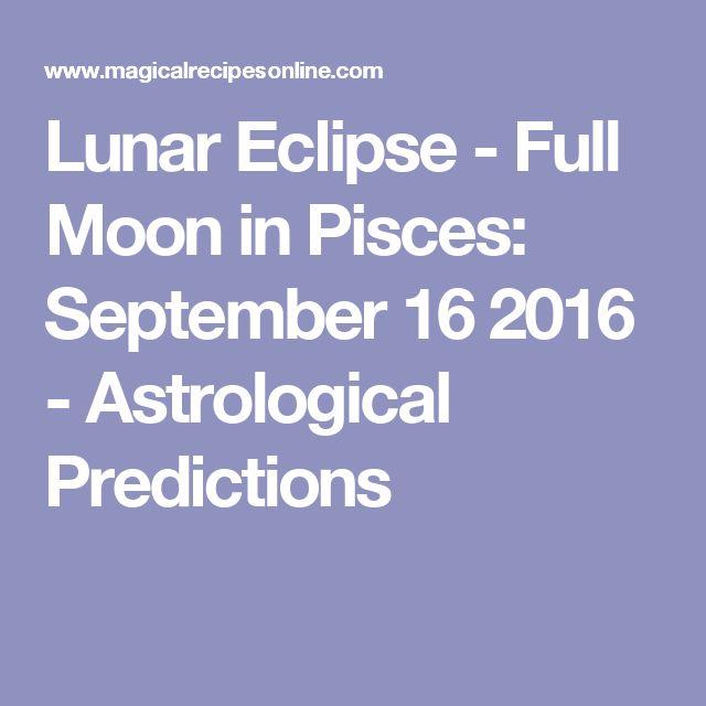 Lunar Eclipse - Full Moon in Pisces: September 16 2016 - Astrological Predictions