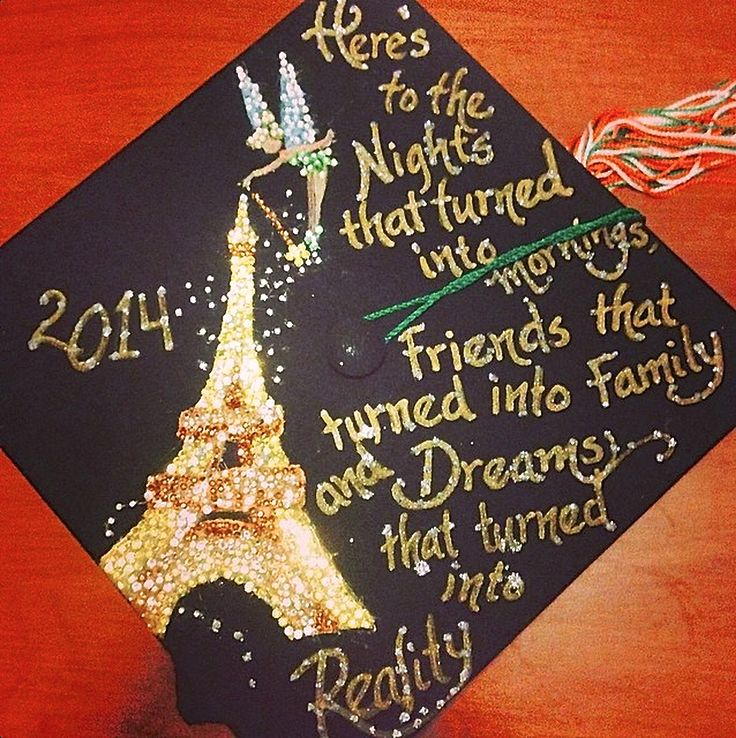 "Decorated Graduation Cap ~ Disney Tinkerbell Paris ~ ""Here's to the nights that turn into mornings and the friends that turn into family and dreams that turned into reality"""