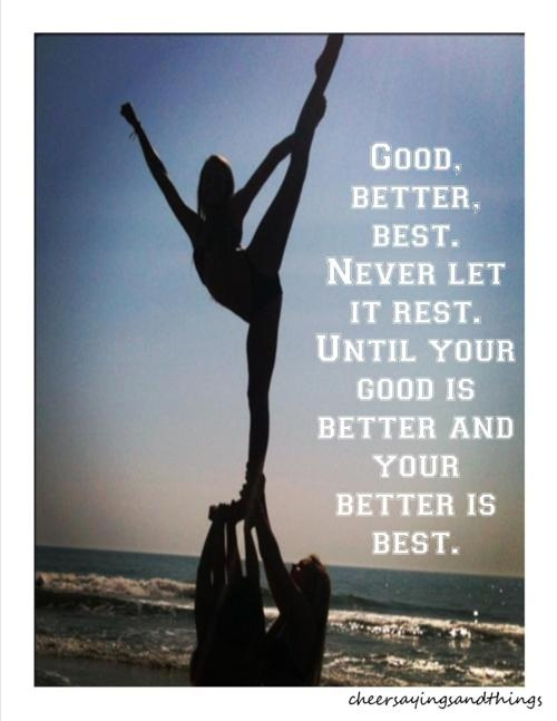 Cheer Sayings & Things:  good, better, best. never let it rest till...