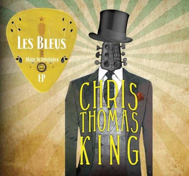 Chris Thomas King ~ Les Bleus Made In Louisiana - EP