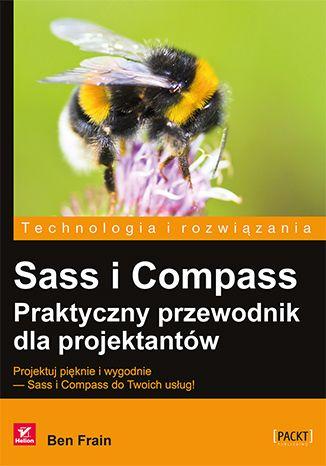 Projektuj pięknie i wygodnie — Sass i Compass do Twoich usług!  Instalowanie Sass i Compass oraz konfigurowanie projektów, czyli od czego zacząć naukę Kolory, siatki i responsywność, czyli jak zapewnić stronie dobry wygląd na każdym urządzeniu Automatyzacja pisania kodu CSS, czyli jak działać szybko i eliminować zbędne czynności. #Sass #Compass #CSS #ksiazka