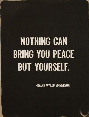 Nothing can bring you peace but yourself. #quote22