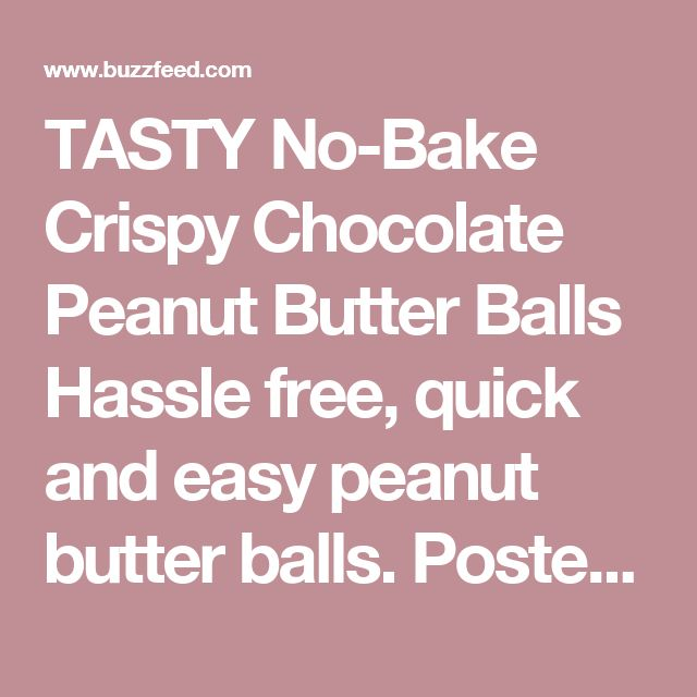 TASTY No-Bake Crispy Chocolate Peanut Butter Balls Hassle free, quick and easy peanut butter balls.  Posted on January 11, 2017, at 10:54 a.m. By Scott Loitsch (BuzzFeed Motion Pictures Staff) Tasty (BuzzFeed Staff) Greg P. Gleason (BuzzFeed Motion Pictures Intern) No-Bake Crispy Chocolate Peanut Butter Balls  Scott Loitsch / Via Buzzfeed Here's a video that shows you how to make them:   youtube.com INGREDIENTS Servings: 40-50  ½ cup salted butter, softened  2 cups creamy peanut butter  3…