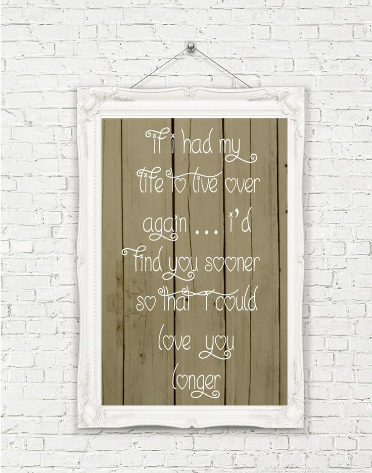IF I HAD my life to live over again..i'd find you sooner so that I could love you longer - Love Sign - Love Quote - Canvas Sign - Wedding by StudioEGifts on Etsy