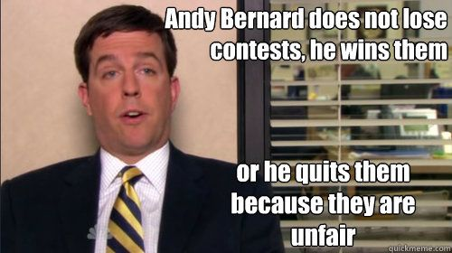 Andy Bernard does not lose contests, he wins them or he quits them because they are unfair