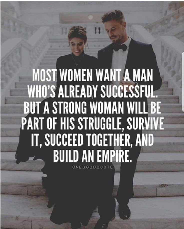 Most women want a man who's already successfull. But a strong woman will be part…