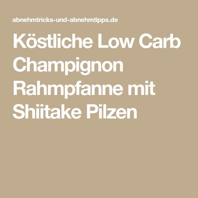Köstliche Low Carb Champignon Rahmpfanne mit Shiitake Pilzen