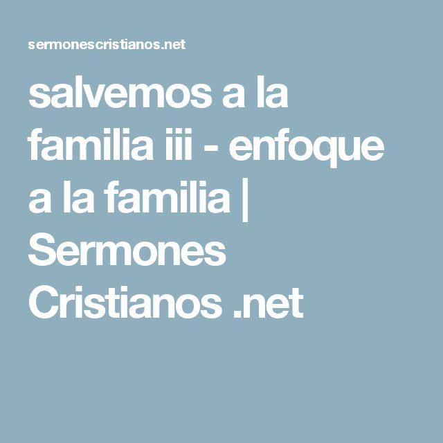 salvemos a la familia iii - enfoque a la familia | Sermones Cristianos .net