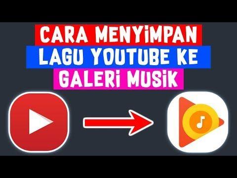 Cara Menyimpan Lagu Youtube Ke Galeri Musik Tanpa Aplikasi Youtube Lagu Galeri Youtube